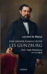 Une grande famille russe : les Gunzburg : Paris-Saint-Pétersbourg, XIXe-XXe siècle