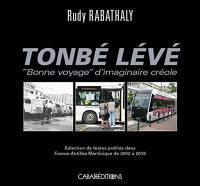 Tonbé Lévé : bonne voyage d'imaginaire créole : sélection de textes publiés dans France-Antilles Martinique de 2002 à 2016