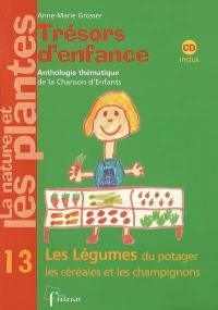 Trésors d'enfance, anthologie thématique de la chanson d'enfants. Volume 13, Les légumes du potager, les céréales et les champignons