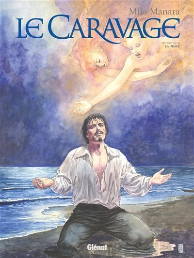 Le Caravage. Volume 2, La grâce