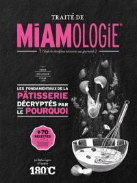 Traité de miamologie : l'étude des disciplines nécessaires aux gourmands, Les fondamentaux de la pâtisserie décryptés par le pourquoi