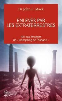 Enlevés par les extraterrestres : 100 cas étranges de kidnapping de l'espace