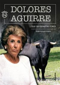 Dolores Aguirre : celle qui élevait des toros
