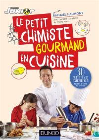 Le petit chimiste gourmand en cuisine : 30 recettes et expériences faciles à faire en famille