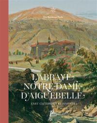 L'abbaye Notre-Dame d'Aiguebelle : l'art cistercien réinventé