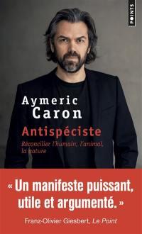 Antispéciste : réconcilier l'humain, l'animal, la nature