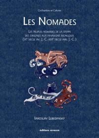Les nomades : les peuples nomades de la steppe, des origines aux invasions mongoles (IXe siècle av. J.-C.-XIIIe siècle apr. J.-C.)