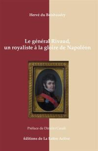 Le général Rivaud, un royaliste à la gloire de Napoléon : 1766-1839
