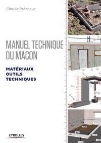 Manuel technique du maçon. Volume 1, Matériaux, outils, techniques