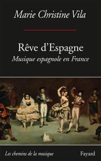 Rêve d'Espagne : musique espagnole en France, entre espagnolade et espagnolisme