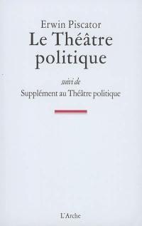 Le théâtre politique; Suivi de Supplément au théâtre politique