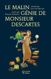 Le malin génie de monsieur Descartes : d'après les Méditations métaphysiques