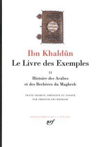 Le livre des exemples. Volume 2, Histoire des Arabes et des Berbères du Maghreb