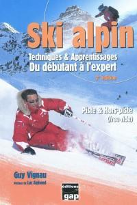 Ski alpin : techniques & apprentissages, du débutant à l'expert : piste & hors-piste (free-ride)