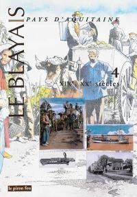 Le Blayais, pays d'Aquitaine. Volume 4, XIXe, XXe siècles