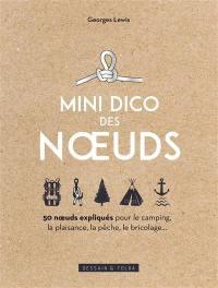 Mini dico des noeuds : 50 noeuds expliqués pour le camping, la plaisance, la pêche, le bricolage...