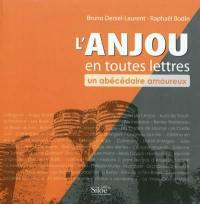L'Anjou en toutes lettres : un abécédaire amoureux