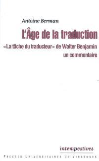 L'âge de la traduction : La tâche du traducteur de Walter Benjamin, un commentaire