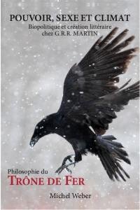 Pouvoir, sexe et climat : biopolitique et création littéraire chez G.R.R. Martin : philosophie du Trône de fer