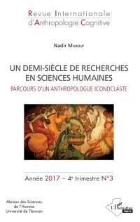 Revue internationale d'anthropologie cognitive. n° 3 (2017), Un demi-siècle de recherche en sciences humaines : parcours d'un anthropologue iconoclaste