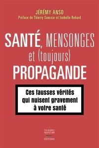 Santé, mensonges et (toujours) propagande. Volume 2, Ces fausses vérités qui nuisent gravement à votre santé