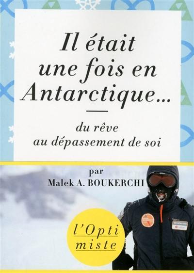 Il était une fois en Antarctique... : du rêve au dépassement de soi