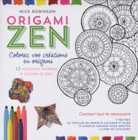 Origami zen : colorez vos créations en origami : 12 reposants modèles à colorier et plier