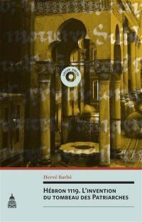 Hébron 1119 : l'invention du tombeau des Patriarches