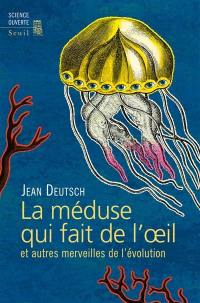 La méduse qui fait de l'oeil : et autres merveilles de l'évolution