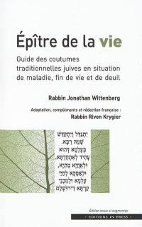 Epître de la vie : guide des coutumes traditionnelles juives en situation de maladie, fin de vie et de deuil
