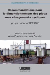 Recommandations pour le dimensionnement des pieux sous chargements cycliques : projet national SOLCYP