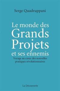 Le monde des grands projets et ses ennemis : voyage au coeur des nouvelles pratiques révolutionnaires