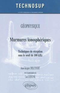 Murmures ionosphériques : techniques de réception sous le seuil de 100 kHz : géophysique