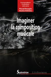 Imaginer la composition musicale : correspondance & entretiens : 2010-2016