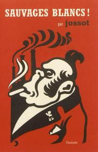 Sauvages blancs ! : chroniques tunisiennes 1911-1927