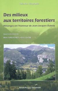 Des milieux aux territoires forestiers : mélanges en l'honneur de Jean-Jacques Dubois