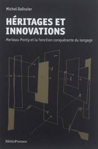 Héritages et innovations : Merleau-Ponty et la fonction conquérante du langage
