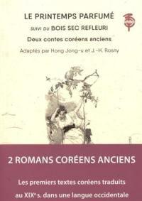 Le printemps parfumé. Suivi de Bois sec refleuri : les premiers textes littéraires coréens publiés en langue occidentale par Hong Jong-U et J.H. Rosny. Bois sec refleuri