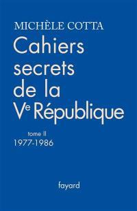 Cahiers secrets de la Ve République. Volume 2, 1977-1986