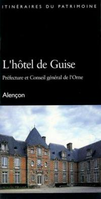 L'hôtel de Guise : Préfecture et Conseil général de l'Orne : Alençon