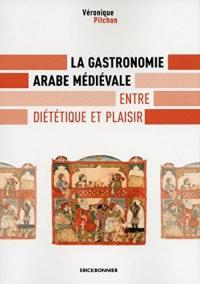 La gastronomie arabe médiévale : entre diététique et plaisir
