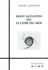 Saint Augustin ou Le livre du moi