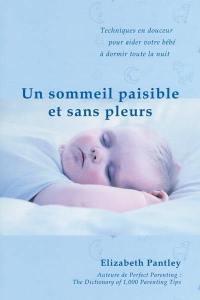 Un sommeil paisible et sans pleurs  : aider en douceur son bébé à dormir toute la nuit
