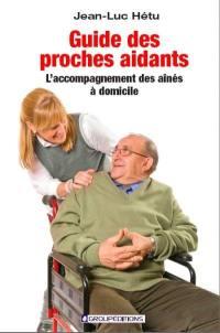 Guide des proches aidants  : l' accompagnement des aînés à domicile