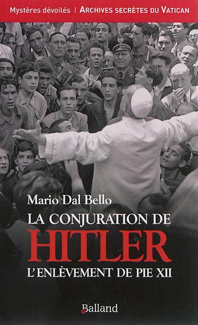 La conjuration de Hitler : l'enlèvement de Pie XII