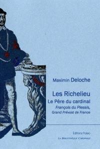 Les Richelieu : le père du cardinal, François du Plessis, grand prévost de France : documents inédits