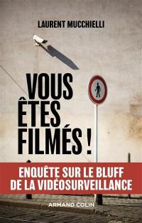 Vous êtes filmez ! : enquête sur le bluff de la vidéosurveillance