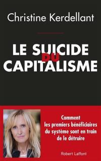 Le suicide du capitalisme : comment les premiers bénéficiaires du système sont en train de le détruire