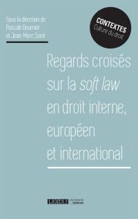 Regards croisés sur la soft law en droit interne, européen et international