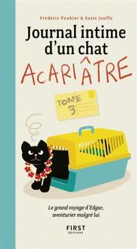 Journal intime d'un chat acariâtre. Volume 3, Le grand voyage d'Edgar, aventurier malgré lui